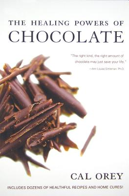 The Healing Powers of Chocolate By Orey, Cal